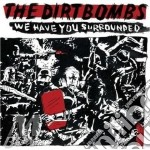 WE HAVE YOU SURROUNDED cd musicale di DIRTBOMBS