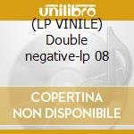 (LP VINILE) Double negative-lp 08 lp vinile di Time Black