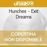 Hunches - Exit Dreams cd musicale di HUNCHES