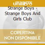 STRANGE BOYS AND GIRLS CLUB               cd musicale di Boys Strange