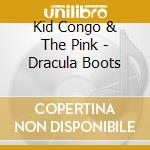 DRACULA BOOTS                             cd musicale di KID CONGO & THE PINK MONKEY BI