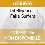 FAKE SURFERS                              cd musicale di INTELLIGENCE