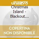 BLACKOUT SUMMER                           cd musicale di Island Christmas