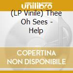 (LP VINILE) Help lp vinile di THEE OH SEES