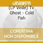 (LP VINILE) COLD FISH                                 lp vinile di Ghost Tv