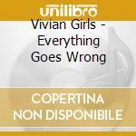 EVERYTHING GOES WRONG                     cd musicale di Girls Vivian