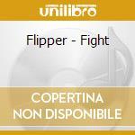 FIGHT (LIVE)                              cd musicale di FLIPPER