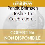 In celebration cd musicale di PANDIT BHIMSEN JOSHI
