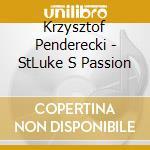 Soustrot, Marc - Penderecki : St  Luke S Passion cd musicale di Pendereki