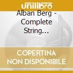 Alban Berg - Complete String Quartets cd musicale di Alan Berg