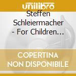 Schleiermacher, Steffen - Kurtag : For Children cd musicale di Artisti Vari