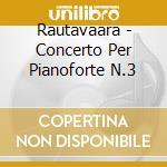 Concerto per pianoforte nr.3 cd musicale di Rautavaara