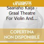 Graal theatre cd musicale di Kaija Saariaho