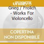Opere per violoncello e piano cd musicale di Grieg