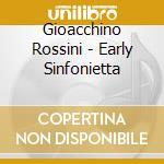 Early sinfon./sinfon.al conven cd musicale di Gioachino Rossini