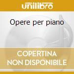 Opere per piano cd musicale di Ferrruccio Busoni