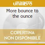 More bounce to the ounce cd musicale di Artisti Vari