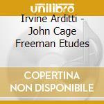 John cage freeman etudes - cage john cd musicale di Arditti Irvine