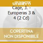 J.cage europeras 3 & 4 - cage john cd musicale di Long beach opera