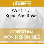 Bread & roses c.wolff w. - cd musicale di Pinkas Sally