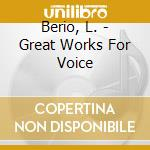 Berio, L. - Great Works For Voice cd musicale di Schadeberg Christine