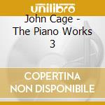 The piano works 3 cd musicale di John Cage