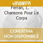 CHANSONS POUR LE CORPS cd musicale di LUC FERRARI