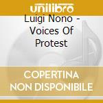 Voices of protest - nono luigi cd musicale di Luigi Nono