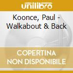 Walkabout & back - cd musicale di Koonce Paul