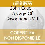 A cage of saxophones v.1 cd musicale di John Cage