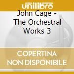 The orchestral works 3 cd musicale di John Cage