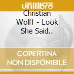 Look she said... cd musicale di Christian Wolff