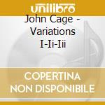 Variations i-ii-iii cd musicale di John Cage