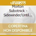 Sidewinder/until spring cd musicale di Morton Subotnick