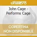 Performs cage - cage john cd musicale di John Cage