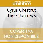Cyrus Chestnut Trio - Journeys cd musicale di CYRUS CHESTNUT TRIO