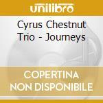 Cyrus Chestnut Trio - Journeys cd musicale di CYRUS CHESTNUT TRIO