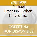 Michael Fracasso - When I Lived In The Wild cd musicale di Fracasso Michael