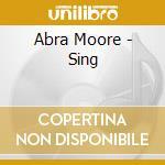 Abra Moore - Sing cd musicale di Moore Abra