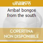 Arriba! bongos from the south cd musicale