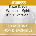 SPIRIT OF '94: VERSION 9.0                cd musicale di KAZE & 9TH WONDER