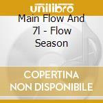 CD - MAIN FLOW AND 7L - FLOW SEASON cd musicale di MAIN FLOW AND 7L