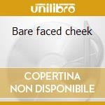 Bare faced cheek cd musicale