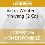 YIN-YANG/2CD cd musicale di WOOTEN VICTOR