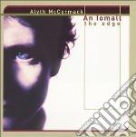 An lomall the edge - cd musicale di Mccormack Alyth