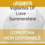 SUMMERSHINE cd musicale di VIGILANTES OF LOVE
