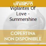 Vigilantes Of Love - Summershine cd musicale di VIGILANTES OF LOVE