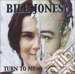 Bill Jones - Turn To Me cd musicale di Jones Bill