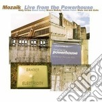 Live from the powerhouse cd musicale di Mozaik
