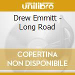 Drew Emmitt - Long Road cd musicale di EMMITT DREW